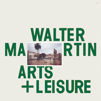 Walter Martin - Arts + Leisure